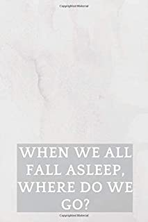 WHEN WE ALL FALL ASLEEP, WHERE DO WE GO?: AMAZING Notebook, journal, Billie Eilish, Perfect for school (110 Pages, 6 x 9, Lined)