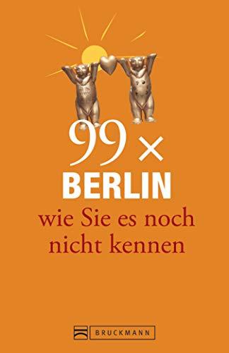 Bruckmann Reiseführer: 99 x Berlin, wie Sie es noch nicht kennen: 99x Kultur, Natur, Essen und Hotspots abseits der bekannten Highlights (Reiseführer 99 x)