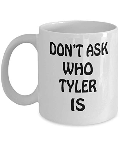 Tyler 11oz White Coffee Mug Name Don't Ask Who Tyler Is Best Inspirational Gifts and Sarcasm For Daughter,ao2857
