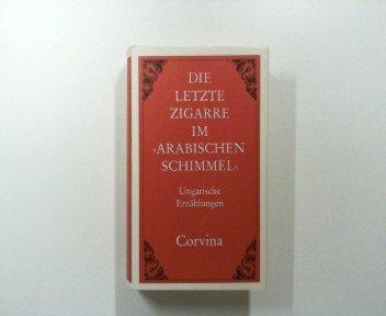 """Die letzte Zigarre im \""""Arabischen Schimmel\"""". Ungarische Erzählungen. Namenseintrag vorn. OLnbd mit OSU. Sauberes Exemplar. - 619 S. (pages)"""