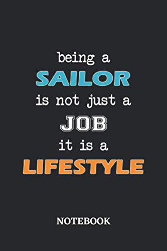 Being a Sailor is not just a Job it is a Lifestyle Notebook: 6x9 inches - 110 blank numbered pages • Greatest Passionate working Job Journal • Gift, Present Idea