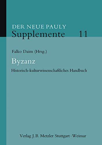 Preisvergleich Produktbild Byzanz: Historisch-kulturwissenschaftliches Handbuch (Neuer Pauly Supplemente (11))