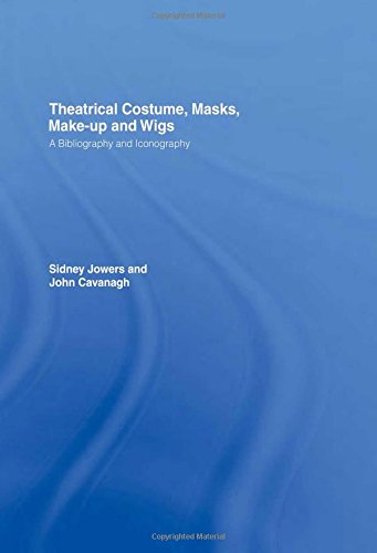 Theatrical Costume, Masks, Make-Up and Wigs: A Bibliography and Iconography (The Motley Bibliographies, 4)