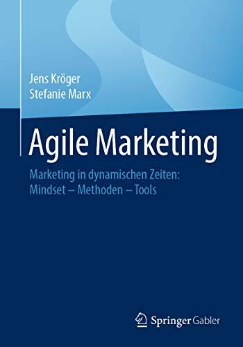 Agile Marketing: Marketing in dynamischen Zeiten: Mindset – Methoden – Tools