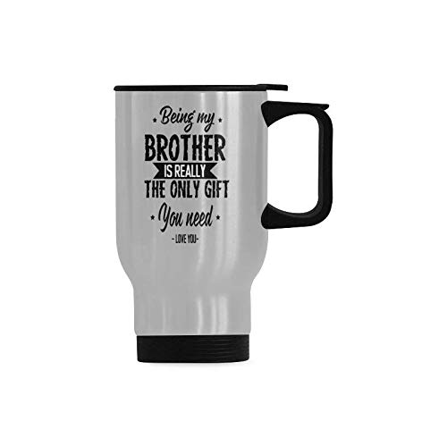 Stainless Steel Insulated Double Wall Being My Brother Is Really The Only Gift You Need Brother Gifts Travel Coffee Mug with Handle Thermos Tumbler Cup 14 Oz