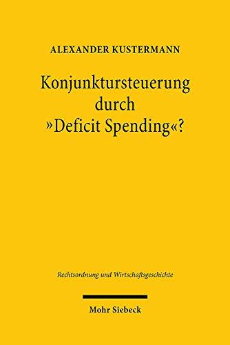 Konjunktursteuerung Durch Deficit Spending?: Eine Rechtshistorische Untersuchung Zu Den Ideengeschichtlichen Ursprungen Des Stabilitatsgesetzes Und ... Und Wirtschaftsgeschichte)