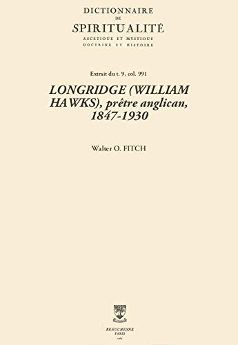 LONGRIDGE (WILLIAM HAWKS), prêtre anglican, 1847-1930 (Dictionnaire de spiritualité) (French Edition)