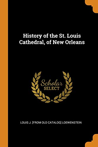 History of the St. Louis Cathedral, of New Orleans