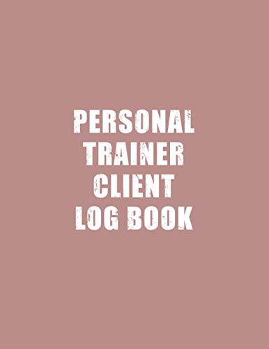Personal Trainer Client Log Book: Client Data Organizer for Personal Trainers to Keep Track of Customer Information - Daily Workout Training Fitness ... Book | Personal Trainer Gifts for Women