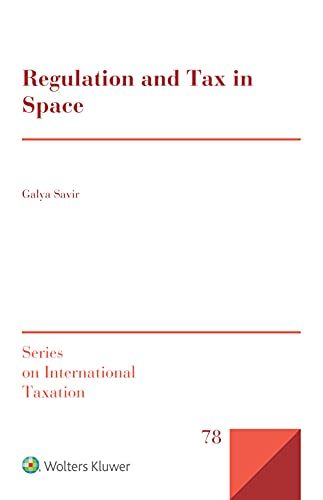 Regulation and Tax in Space (Series on International Taxation) (English Edition)