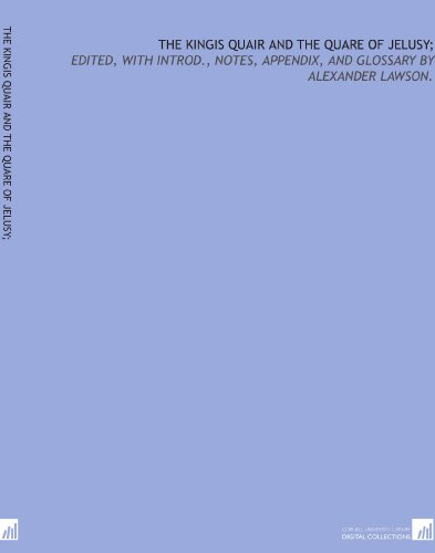 The kingis quair and The quare of jelusy;: edited, with introd., notes, appendix, and glossary by Alexander Lawson.