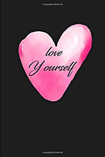 Love Yourself Notebook: Lined Notebook / Journal Gift, 120 Pages, 6x9, Soft Cover, Matte Finish