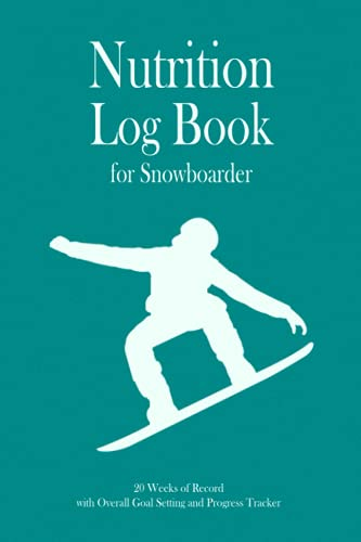 Nutrition Log Book for Snowboarder: 20 weeks of record, Overall Goal setting and Progress tracker, Daily Food Journal, with calorie tracker, body ... women, Gift for Snowboarder, Coach, Assistant