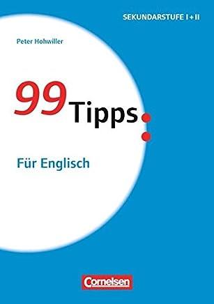 99 Tipps - Praxis-Ratgeber Schule für die Sekundarstufe I und II: Für Englisch