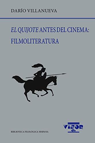 El Quijote antes del cinema: Filmoliteratura: 236 (Biblioteca Filológica Hispana)