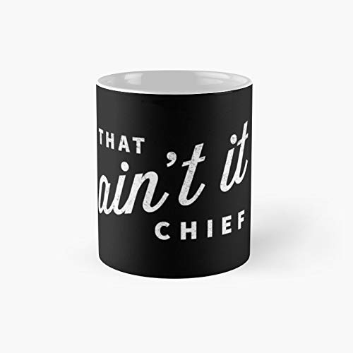 That Ainâ€t It Chief Classic Mug 11 Oz New Mexico