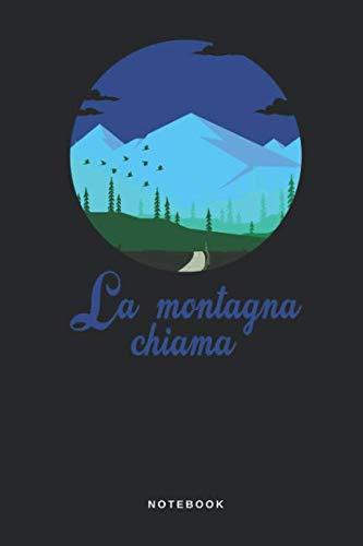 La Montagna Chiama - Notebook: Taccuino Journal - Monte - cima - vetta - alpe - alpinismo - camminare - libretto d'appunti - blocco - notes - quaderno ... per uomini e donne - 110 pagine allineate