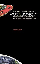 If the Universe Is Teeming with Aliens WHERE IS EVERYBODY?: Fifty Solutions to the Fermi Paradox and the Problem of Extraterrestrial Life