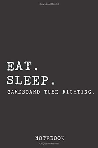Eat Sleep Cardboard Tube Fighting Notebook: Journal | 120 Pages 6x9 Inch Of Blank Lined Paper | For Recording Notes Thoughts Wishes And To-Do List.