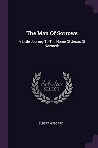 MAN OF SORROWS: A Little Journey to the Home of Jesus of Nazareth