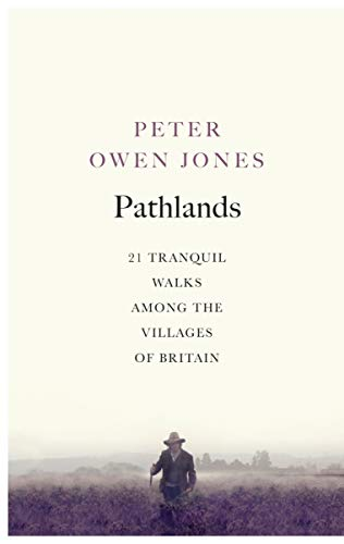 Pathlands: 21 Tranquil Walks Among the Villages of Britain