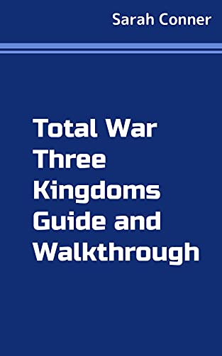 Total War Three Kingdoms Guide and Walkthrough (English Edition)