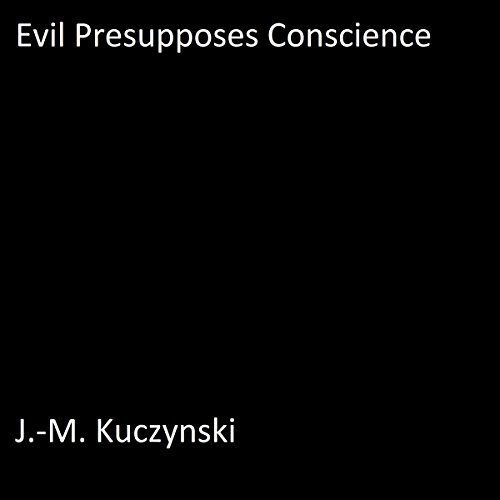 Evil Presupposes Conscience audiobook cover art