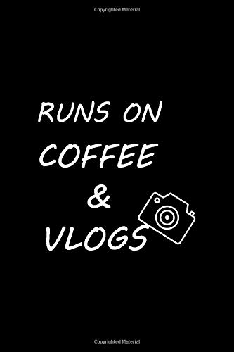 Runs On Coffee And Vlogs: Vlogging Planner, Vlogging Gift Idea, Writing, Note Taking And Sketching, 6 x 9 110 Page Notebook.