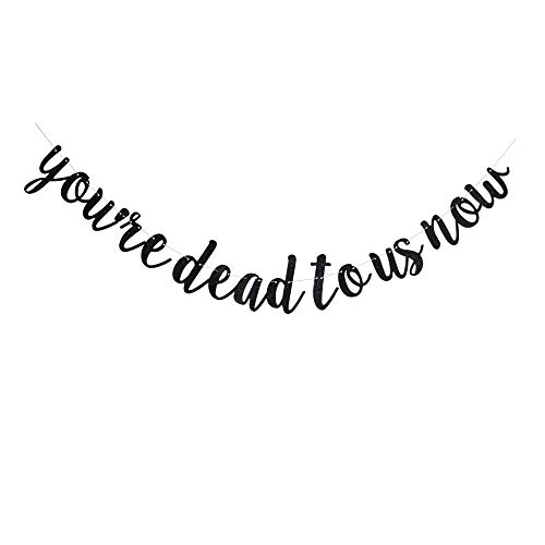 You're Dead to Us Now Banner, Black Glitter Paper Sign for Going Away/Goodbye/Bye Felicia/Farewell/Retirement Party Supplies Decorations
