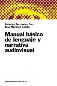 Manual básico de lenguaje y narrativa audiovisual (Papeles de comunicación)