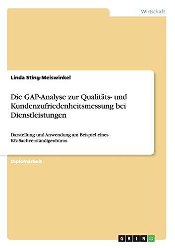 Die GAP-Analyse zur Qualitäts- und Kundenzufriedenheitsmessung bei Dienstleistungen: Darstellung und Anwendung am Beispiel eines Kfz-Sachverständigenbüros