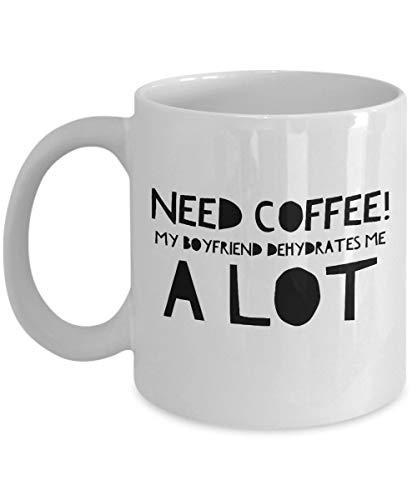 Lustige Freundin Geschenkideen Geschenk GF Becher 11 Unzen Weißer Becher Brauchen Kaffee Mein Freund dehydriert mich viel