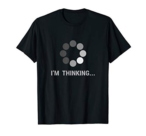 I am Thinking, Loading, Buffering Funny Gift T-Shirt