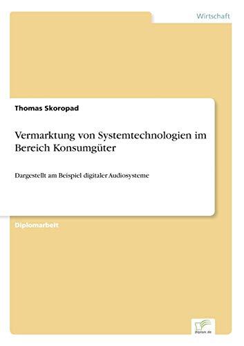 Vermarktung von Systemtechnologien im Bereich Konsumgüter: Dargestellt am Beispiel digitaler Audiosysteme