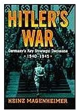 Hitler's War: Germany's Key Strategic Decisions 1940-1945