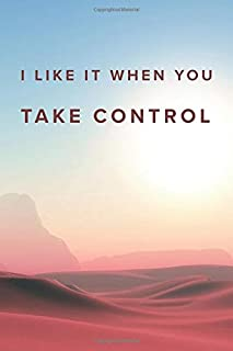 I Like It When You Take Control: College Ruled Blank Lined Designer Notebook Journal