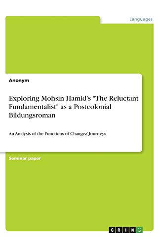 """Exploring Mohsin Hamid's """"The Reluctant Fundamentalist"""" as a Postcolonial Bildungsroman: An Analysis of the Functions of Changez' Journeys"""