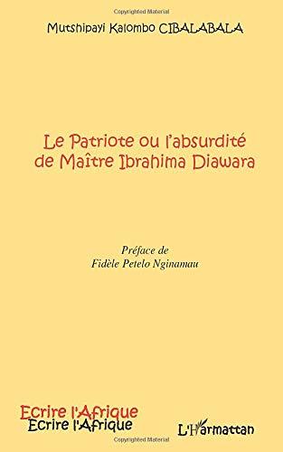 Le Patriote ou l'absurdité de Maître Ibrahima Diawara: Préface de Fidèle Petelo Nginamau