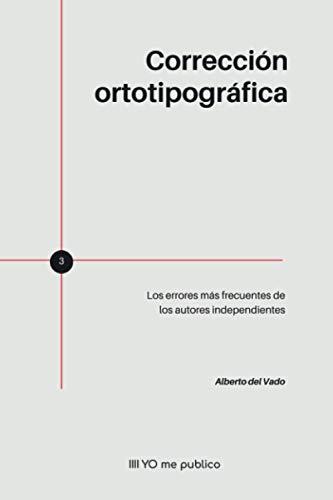 Corrección ortotipográfica: Los errores más frecuentes de los autores independientes (Yo me publico) (Spanish Edition)