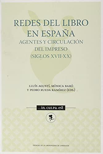 redes del Libro En España. AGENTES y circulación Del Impreso (Siglos XVII-XX): 9 (...in culpa est)