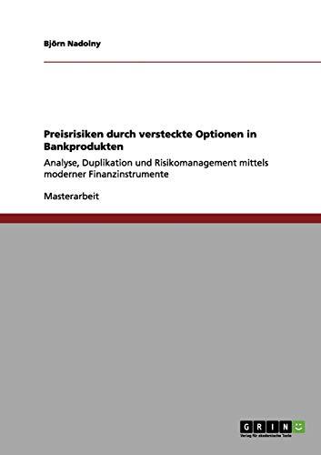 Preisrisiken durch versteckte Optionen in Bankprodukten: Analyse, Duplikation und Risikomanagement mittels moderner Finanzinstrumente