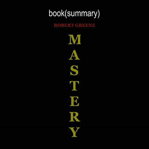 Mastery by Robert Greene - Book Summary audiobook cover art