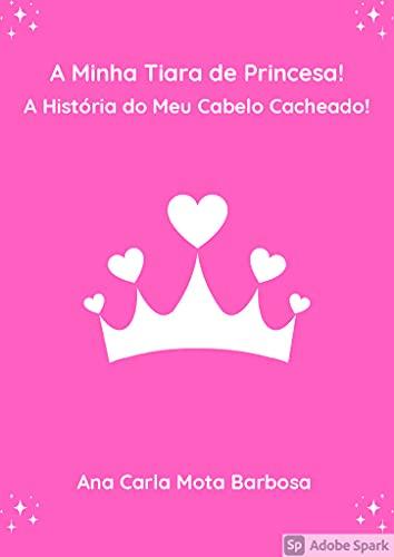 A Minha Tiara de Princesa!: A História do Meu Cabelo Cacheado!