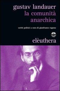 La comunità anarchica. Scritti politici