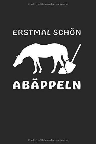 Erstmal schön Abäppeln. Notizbuch: Pferde Notizbuch für Pferdeliebhaber und Pferdehalter, liniert 6x9.