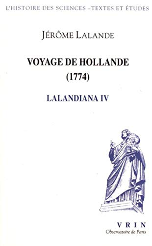 Journal Du Voyage En Hollande 1794: Lalandiana IV (Histoire Des Sciences - Textes) (French Edition) by Jerome Lalande