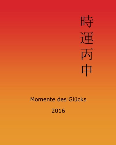 Momente des Glücks 2016: Feng Shui und Ba Zi Kalender für das Jahr des Feuer Affen