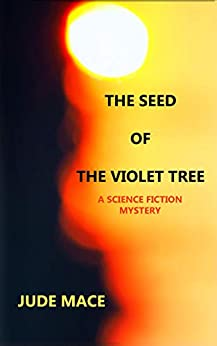 The Seed of the Violet Tree: A Science Fiction Mystery by [JUDE MACE]