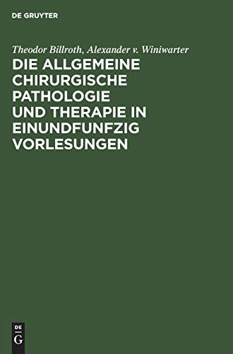 Die allgemeine chirurgische Pathologie und Therapie in einundfunfzig Vorlesungen: Ein Handbuch für Studirende und Aerzte