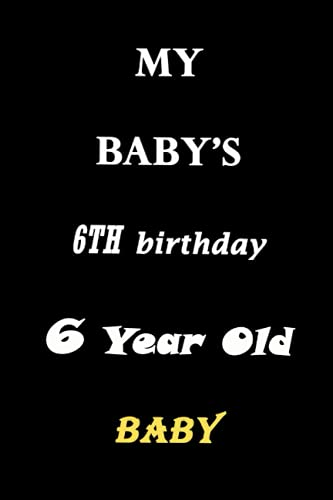 """My BaBay's 6 th Birthday 6 Year Old: journal, notebook, 120 lined pages and size of (6"""" x 9"""")"""